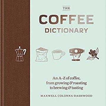 The Coffee Dictionary: En A-Z bog om kaffe, fra dyrkning, til ristning, brygning og cupping